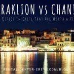 Heraklion vs Chania: Two Cities in Crete that are Worth a Visit