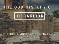 The Odd History of Heraklion & its Museums
