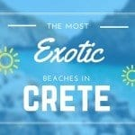 Most Exotic Beaches of Crete – Guide 2017