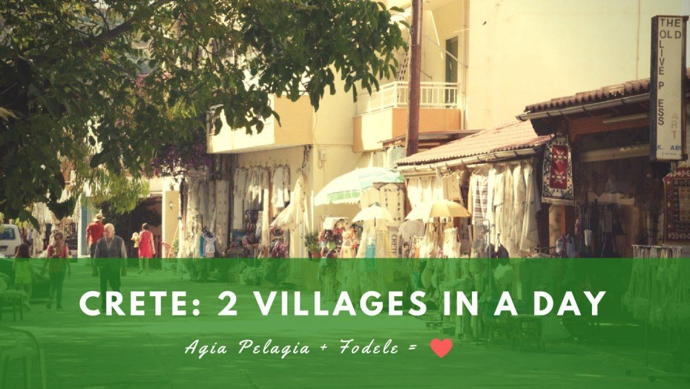 Crete- 2 Villages in a Day: Agia Pelagia & Fodele